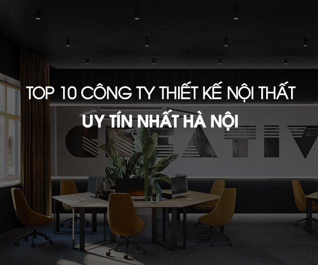 Top 10 cong ty thiet ke noi that uy tin tai ha noi