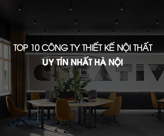 Top 10 cong ty thiet ke noi that uy tin tai ha noi