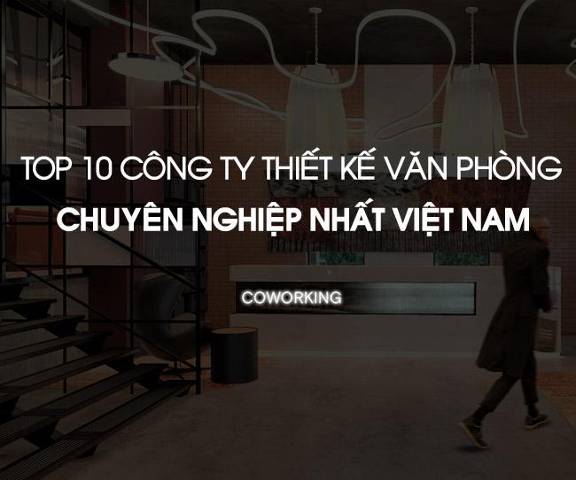 top-10-cong-ty-thiet-ke-thi-cong-van-phong-uy-tin-tai-viet-nam-1
