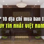 TOP 10 địa chỉ mua ban thờ uy tín nhất tại Việt Nam