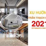 [Tổng hợp] 7 Xu hướng trần thạch cao 2021 và những mẫu thiết kế trần nhà đẹp nhất!