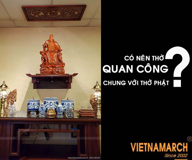 Có nên thờ Quan Công chung với Phật?