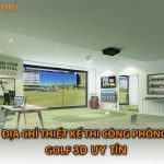 Địa chỉ thiết kế thi công phòng Golf 3D uy tín tại Việt Nam