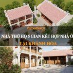 Dự án thiết kế nhà thờ họ 5 gian kết hợp nhà ở 2 tầng tại Khánh Hòa