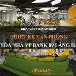 thiết kế văn phòng coworking space tòa nhà VP Bank 89 Láng Hạ