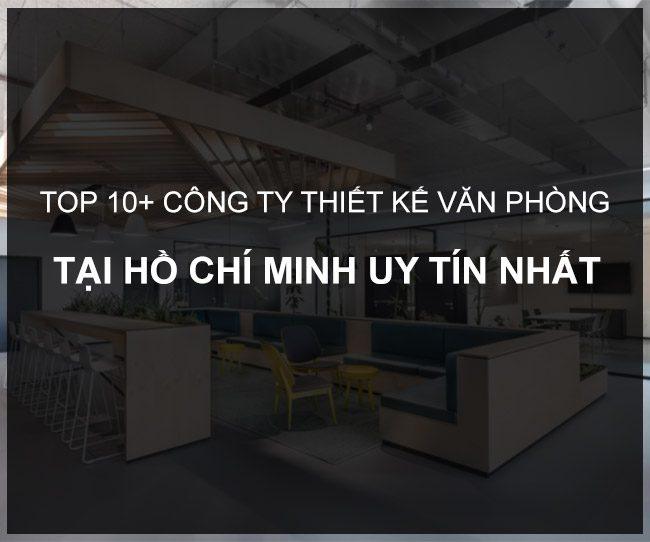 TOP 10+ Công ty thiết kế nội thất văn phòng tại TP.HCM uy tín