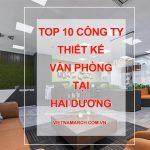 TOP 10 Đơn vị, công ty thiết kế nội thất văn phòng đẹp tại Hải Dương