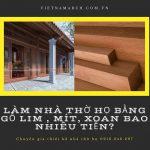 Dự toán chi phí làm nhà thờ họ 3 gian gỗ lim, mít, xoan bao nhiêu tiền?
